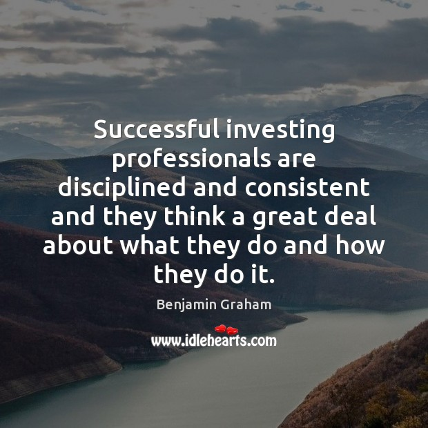 Image about Successful investing professionals are disciplined and consistent and they think a great