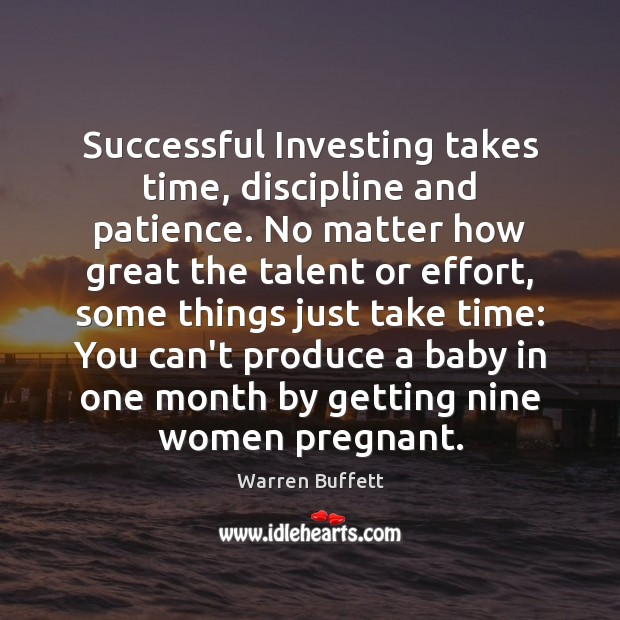 Image, Successful Investing takes time, discipline and patience. No matter how great the