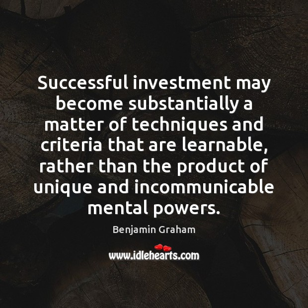 Successful investment may become substantially a matter of techniques and criteria that Image