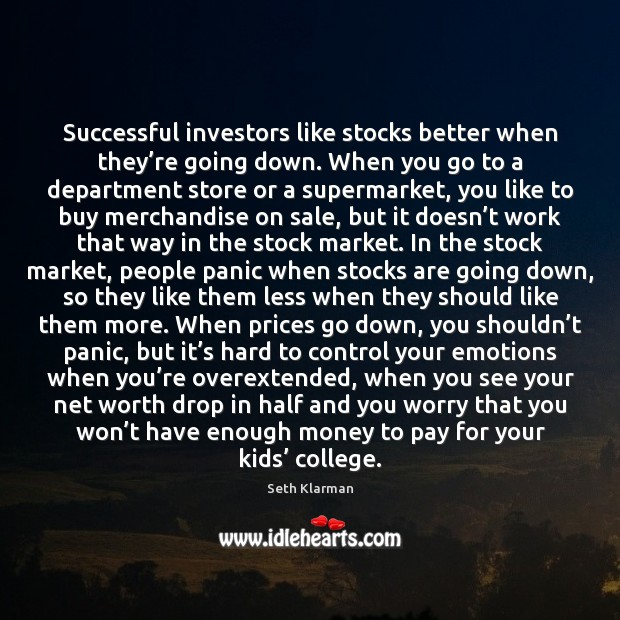 Successful investors like stocks better when they're going down. When you Seth Klarman Picture Quote