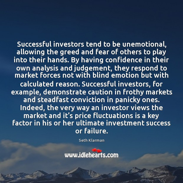 Successful investors tend to be unemotional, allowing the greed and fear of Image