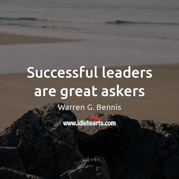 Successful leaders are great askers Warren G. Bennis Picture Quote
