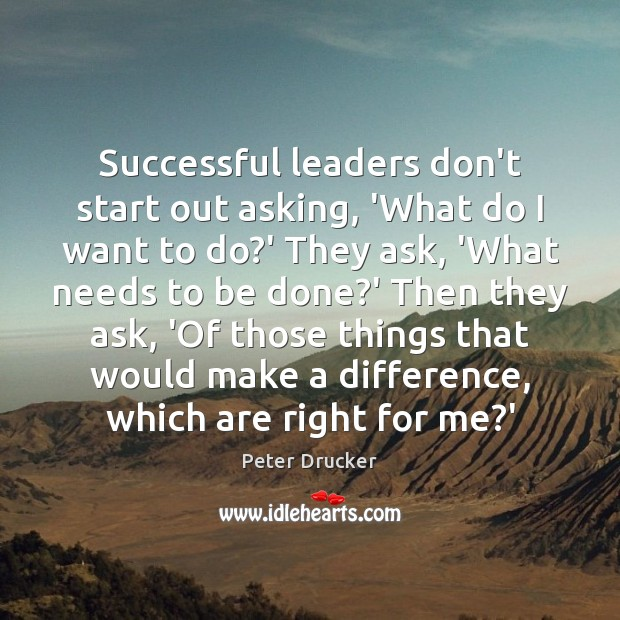 Successful leaders don't start out asking, 'What do I want to do? Image