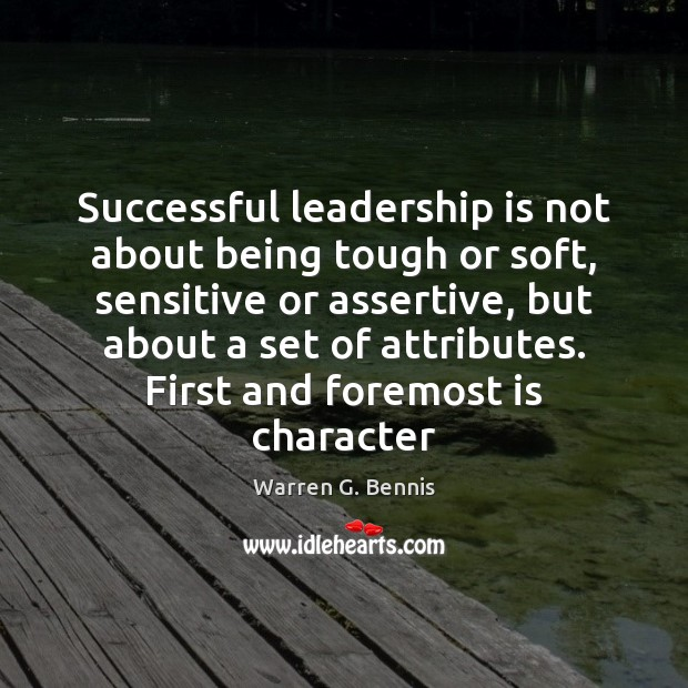 Successful leadership is not about being tough or soft, sensitive or assertive, Warren G. Bennis Picture Quote