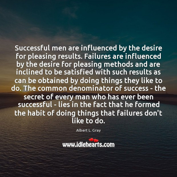 Image, Successful men are influenced by the desire for pleasing results. Failures are