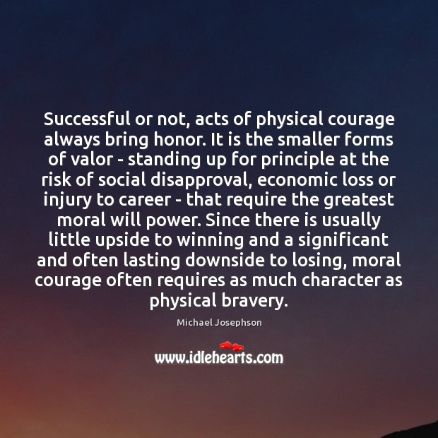 Successful or not, acts of physical courage always bring honor. It is Will Power Quotes Image