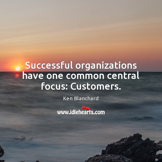 Image, Successful organizations have one common central focus: Customers.