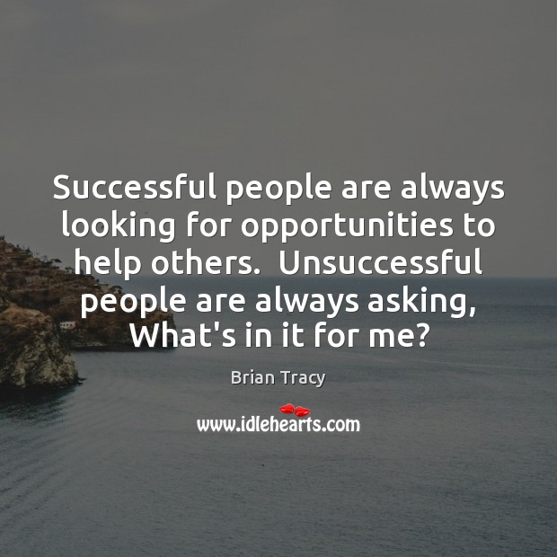 Image, Successful people are always looking for opportunities to help others.  Unsuccessful people