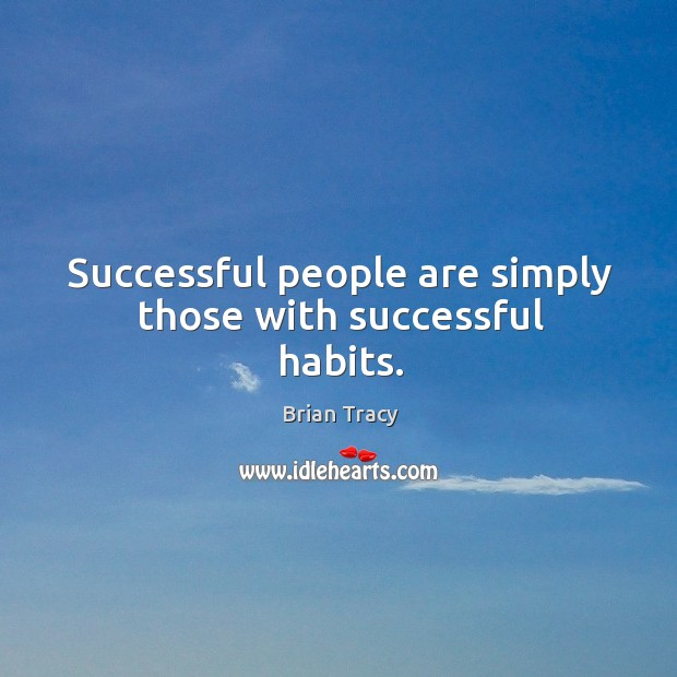 Successful people are simply those with successful habits. Image