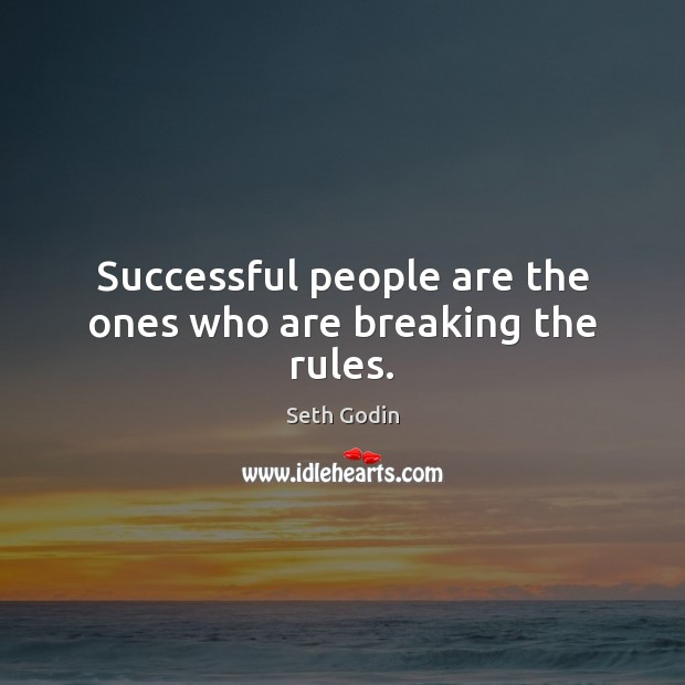 Image, Successful people are the ones who are breaking the rules.