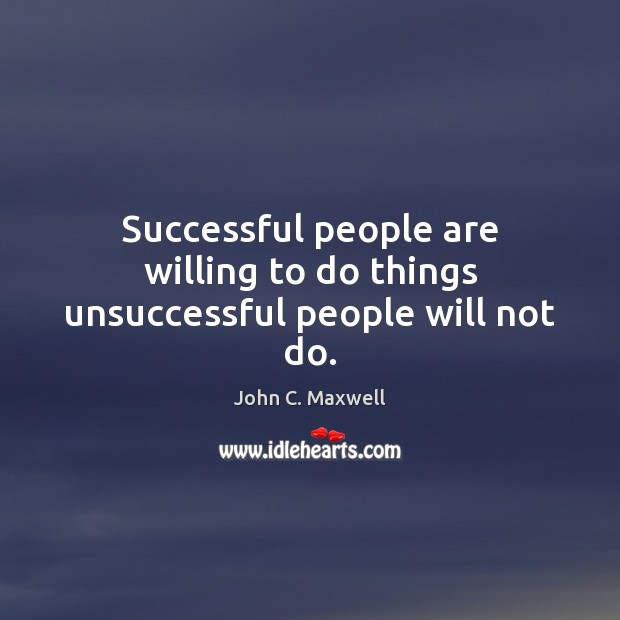 Image, Successful people are willing to do things unsuccessful people will not do.