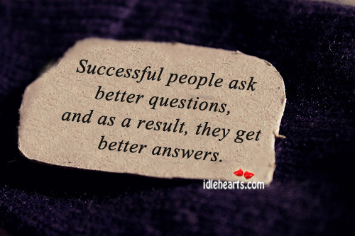 Successful People Ask Better Questions…