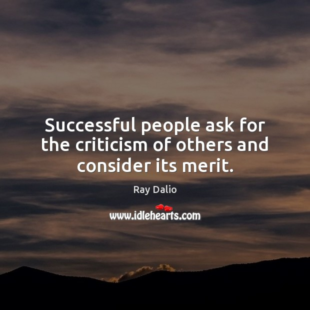 Successful people ask for the criticism of others and consider its merit. Image