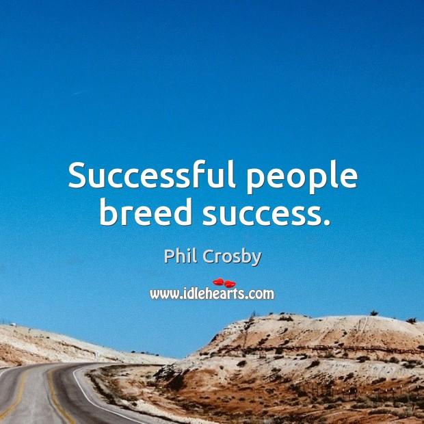 Image, Successful people breed success.