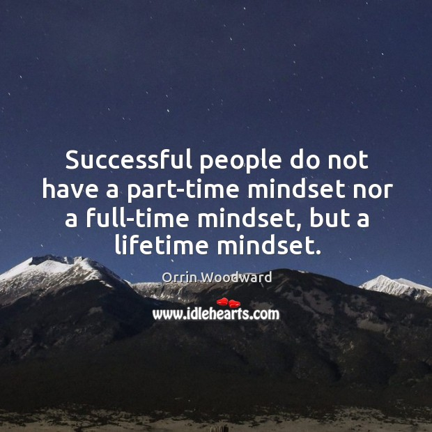 Image, Successful people do not have a part-time mindset nor a full-time mindset,