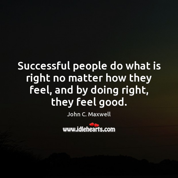 Image, Successful people do what is right no matter how they feel, and