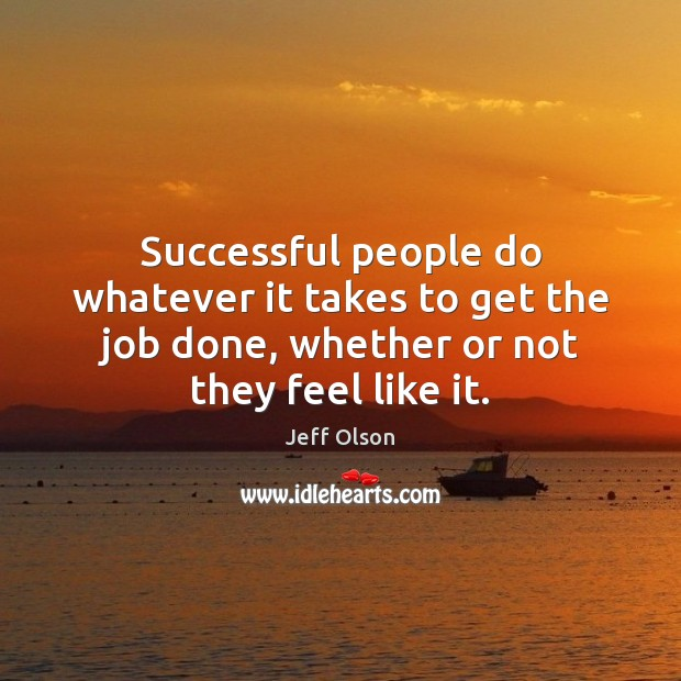 Successful people do whatever it takes to get the job done, whether Image