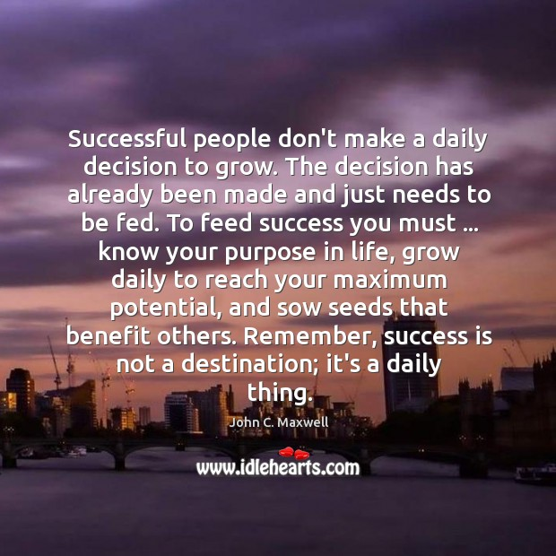 Successful people don't make a daily decision to grow. The decision has Image