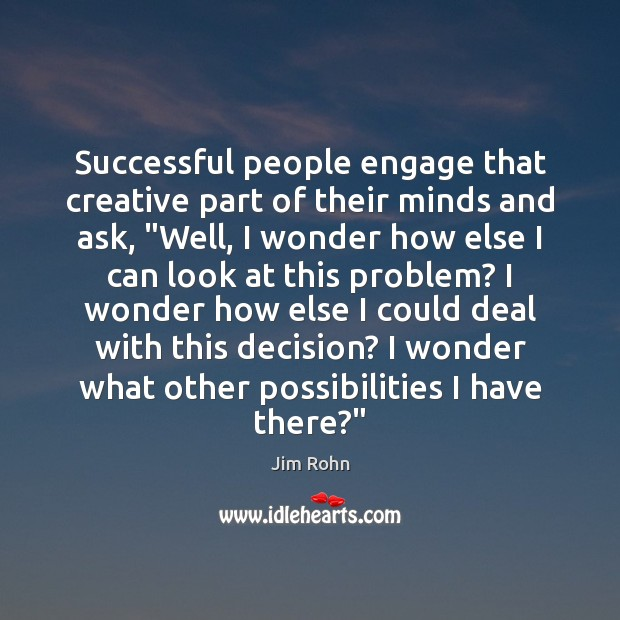 """Successful people engage that creative part of their minds and ask, """"Well, Image"""