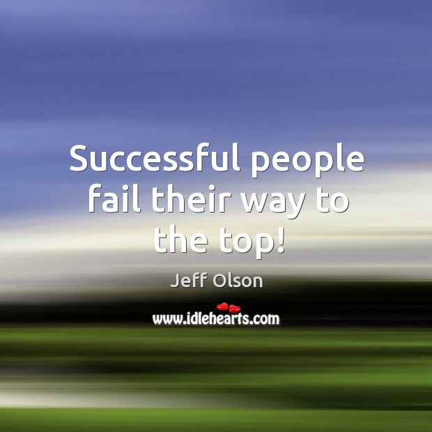 Successful people fail their way to the top! Image