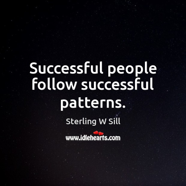 Successful people follow successful patterns. Sterling W Sill Picture Quote
