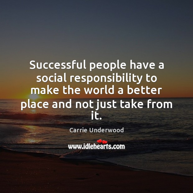 Successful people have a social responsibility to make the world a better Social Responsibility Quotes Image