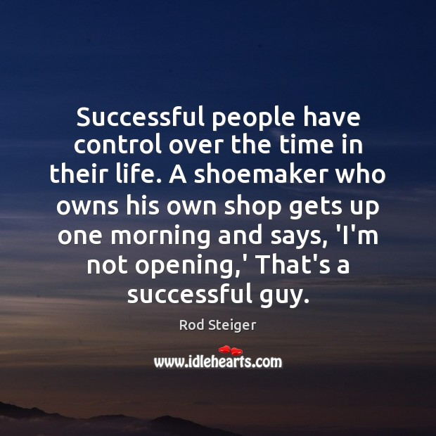 Successful people have control over the time in their life. A shoemaker Image