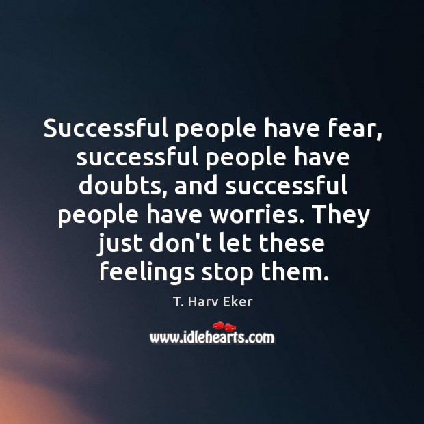 Successful people have fear, successful people have doubts, and successful people have Image
