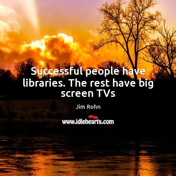 Successful people have libraries. The rest have big screen TVs Image