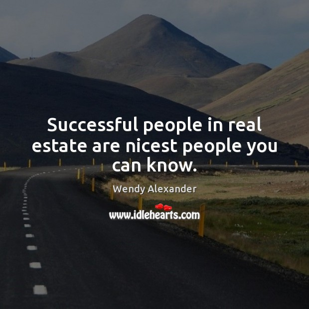 Successful people in real estate are nicest people you can know. Real Estate Quotes Image