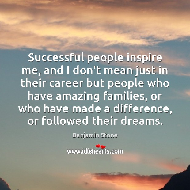 Successful people inspire me, and I don't mean just in their career Image