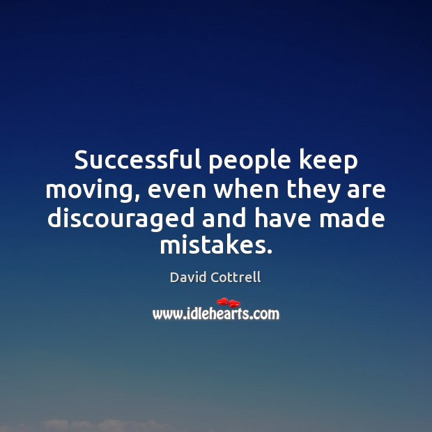 Successful people keep moving, even when they are discouraged and have made mistakes. David Cottrell Picture Quote