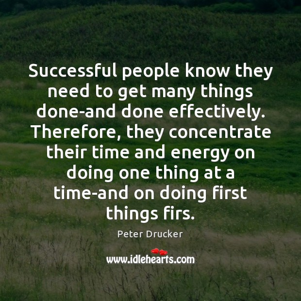 Successful people know they need to get many things done-and done effectively. Peter Drucker Picture Quote