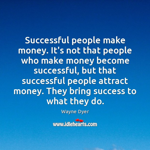 Image, Successful people make money. It's not that people who make money become