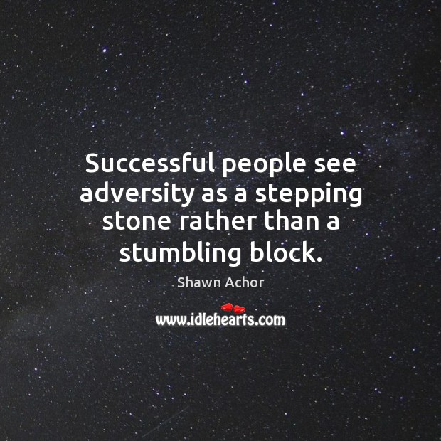 Successful people see adversity as a stepping stone rather than a stumbling block. Life Success Quotes Image
