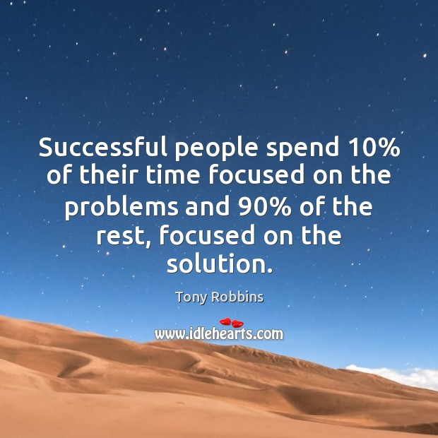 Successful people spend 10% of their time focused on the problems and 90% of Image
