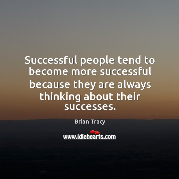 Successful people tend to become more successful because they are always thinking Image