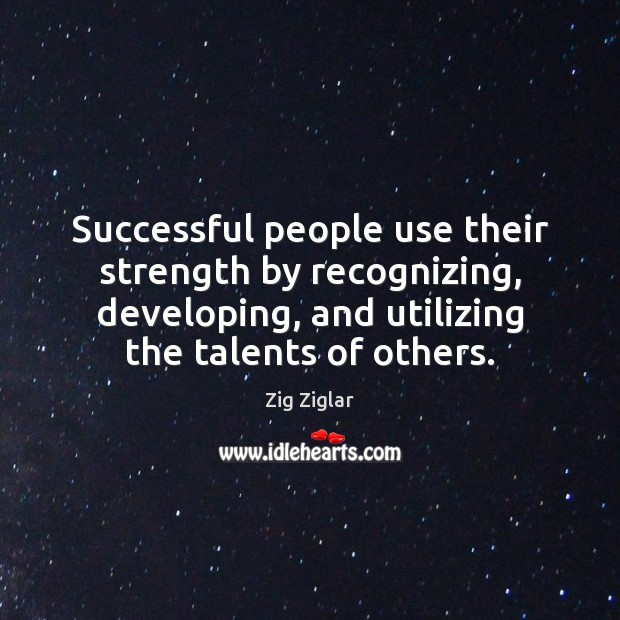 Successful people use their strength by recognizing, developing, and utilizing the talents Image