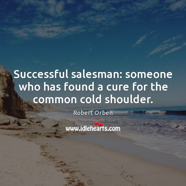 Image, Successful salesman: someone who has found a cure for the common cold shoulder.