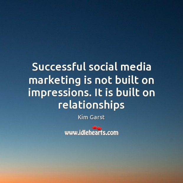 Successful social media marketing is not built on impressions. It is built Marketing Quotes Image