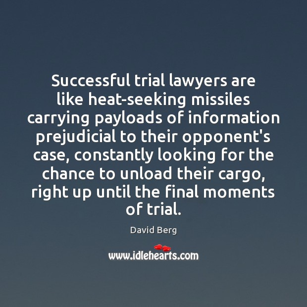 Successful trial lawyers are like heat-seeking missiles carrying payloads of information prejudicial David Berg Picture Quote