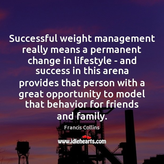 Successful weight management really means a permanent change in lifestyle – and Francis Collins Picture Quote