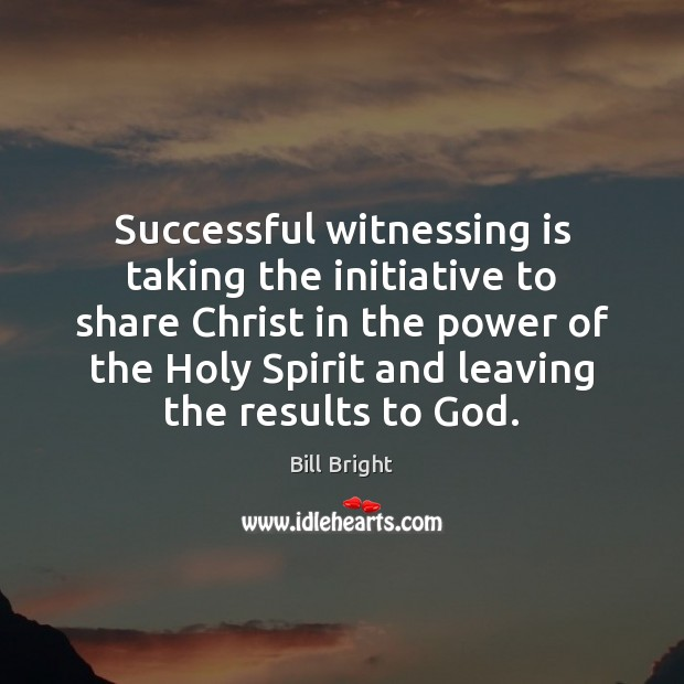 Successful witnessing is taking the initiative to share Christ in the power Image
