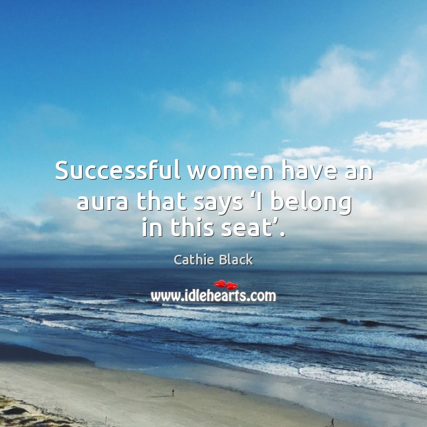 Successful women have an aura that says 'I belong in this seat'. Image