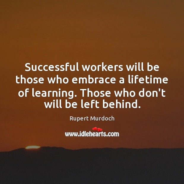 Image, Successful workers will be those who embrace a lifetime of learning. Those