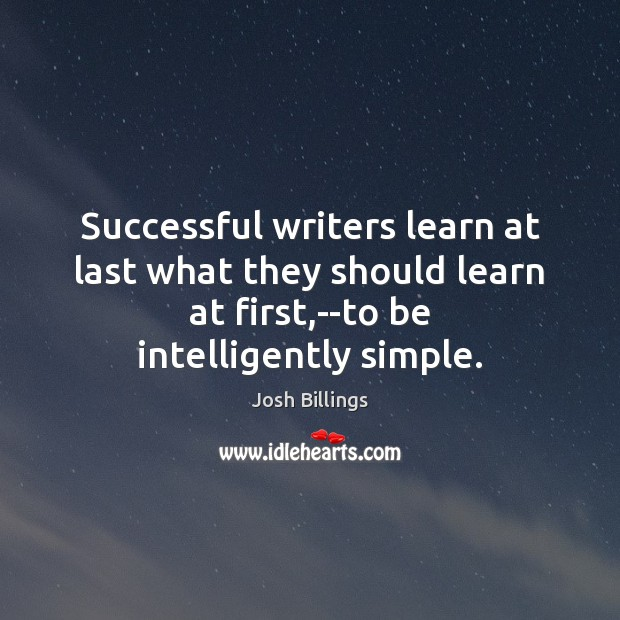 Image, Successful writers learn at last what they should learn at first,–to