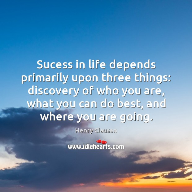 Sucess in life depends primarily upon three things: discovery of who you Image
