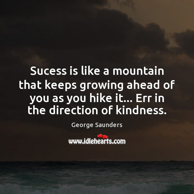 Sucess is like a mountain that keeps growing ahead of you as Image
