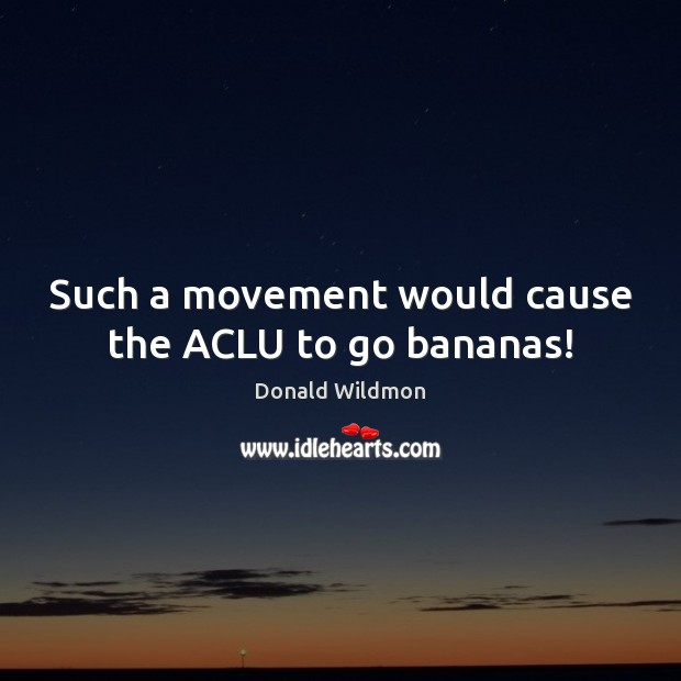 Image, Such a movement would cause the ACLU to go bananas!