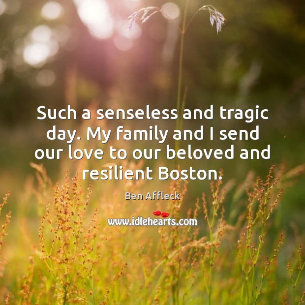 Such a senseless and tragic day. My family and I send our Image
